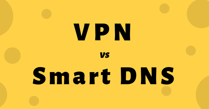 What's the Difference Between a VPN and Smart DNS?