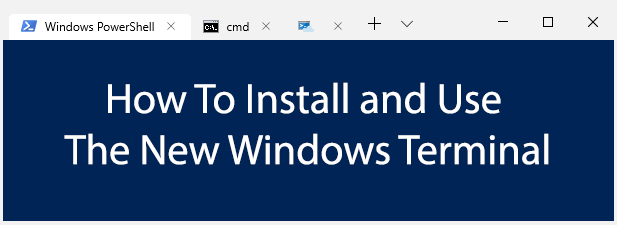 How To Install Use The New Windows 10 Terminal